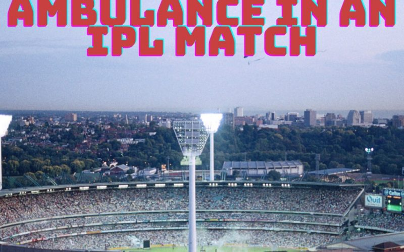 role of an ambulance in an ipl match